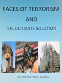 Faces of Terrorism & The Ultimate Solution, by: Prit Paul Singh Bambah