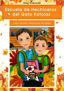 Escuela de Hechiceros del Gato Kotolaz. Libro tercero. Aventuras de otoño