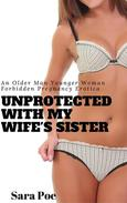 Unprotected With My Wife's Sister