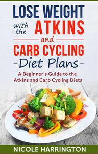 Lose Weight with the Atkins and Carb Cycling Diet Plans