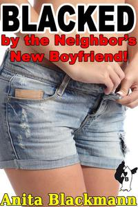 Blacked by the Neighbor's New Boyfriend!