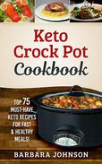 Keto: Crock Pot Cookbook: Top 75 Must-Have Keto Recipes for Fast & Healthy Meals!