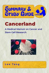Summary & Study Guide - Cancerland: A Medical Memoir on Cancer and Stem Cell Research