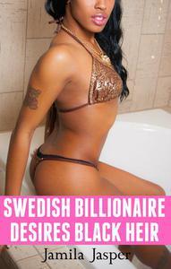 Swedish Billionaire Desires Black Heir