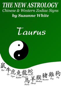 Taurus The New Astrology – Chinese and Western Zodiac Signs: The New Astrology by Sun Sign