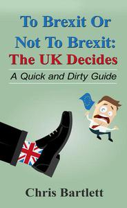 To Brexit or Not to Brexit: The UK Decides - The Quick and Dirty Guide to the Brexit Vote