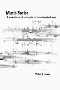 Music Basics A quick reference & study guide  for the rudiments of music