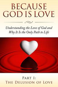 Because God Is Love - Part I: The Delusion of Love
