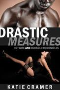Drastic Measures (Hotwife & Cuckold Erotica Stories)