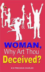 Woman, Why Art Thou Deceived? A Motivational and Inspirational Book for Women Aimed to Help Them Realize Their True Identity and Potentials