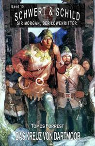 Schwert und Schild– Sir Morgan, der Löwenritter  Band15: Das Kreuz von Dartmoor