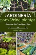 Jardinería para Principiantes: Colección 3 en 1 por Nancy Ross