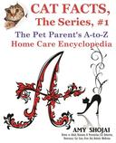 Cat Facts, The Series #1: The Pet Parent's A-to-Z Home Care Encyclopedia