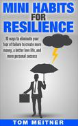 Mini Habits for Resilience: 10 ways to eliminate your fear of failure to create more money, a better love life, and more personal success