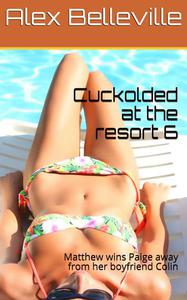 Cuckolded at the resort 6: Matthew wins Paige away from her boyfriend Colin