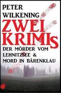 Zwei Peter  Wilkening Krimis: Der Mörder vom Lehnitzsee & Mord in Bärenklau