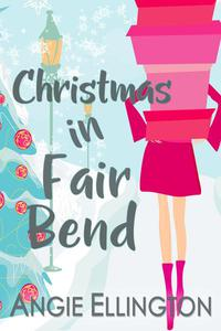 Christmas in Fair Bend (a chick lit contemporary small town romance)