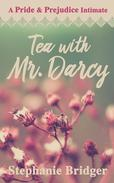 Tea with Mr. Darcy: A Pride and Prejudice Intimate