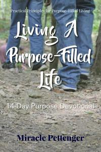 Living A Purpose-Filled Life: 14 Day Purpose Devotional