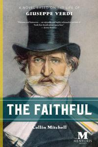 The Faithful: A Novel Based on the Life of Giuseppe Verdi