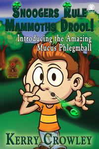 Snoogers Rule Mammoths Drool! Introducing the Amazing Mucus Phlegmball