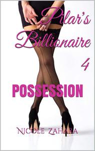 Pilar's Billionaire 4: Possession