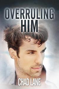 Overruling Him (Gay For You Romance)