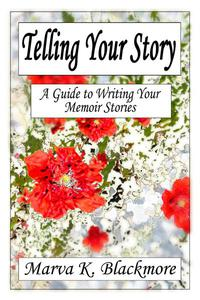 Telling Your Story: A Guide to Writing Your Memoir Stories