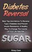 Diabetes Reversal - Best Tips And Advice To Reverse Type 2 Diabetes   And Prevent Insulin Resistance, A Healthy Way To Change The Course Of   Your Life Naturally.