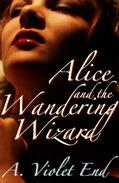 Alice and the Wandering Wizard, an erotic fantasy