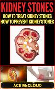 Kidney Stones: How To Treat Kidney Stones: How To Prevent Kidney Stones