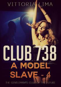 Club 738 - Model Slave (Part Four)