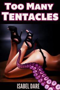Too Many Tentacles (3 Tentacle Sex Stories Bundle)