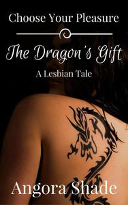 Choose Your Pleasure: The Dragon's Gift, A Lesbian Tale
