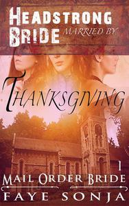 Mail Order Bride: CLEAN Western Historical Romance : Headstrong Bride Married by Thanksgiving