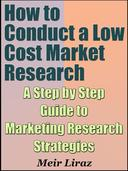 How to Conduct a Low Cost Market Research: A Step by Step Guide to Marketing Research Strategies