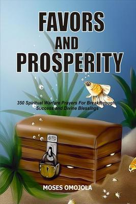 Favors And Prosperity: 350 Spiritual Warfare Prayers For