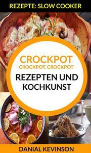 Crockpot, Crockpot, Crockpot: Rezepten und Kochkunst (Rezepte: Slow Cooker)