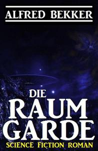 Alfred Bekker Science Fiction Roman: Die Raumgarde
