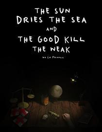 The Sun Dries The Sea & The Good Kill The Weak