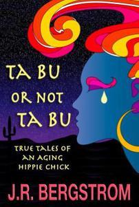 Ta Bu or not Ta Bu: True Tales of an Aging Hippie Chick