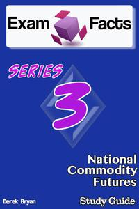 Exam Facts Series 3 National Commodity Futures Exam Study Guide