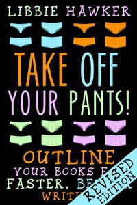 Take Off Your Pants! Outline Your Books for Faster, Better Writing (Revised Edition)