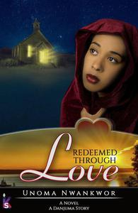 Redeemed Through Love : A Danjuma Story