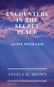 Encounters in the Secret Place: Alone with God