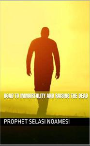Road To Immortality And Raising The Dead