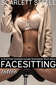 Facesitting Tattoo - A First Time Femdom Female Domination Short Story