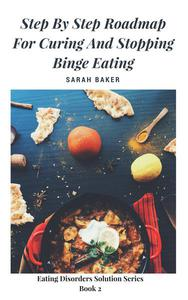 Step By Step Roadmap for Curing and Stopping Binge Eating