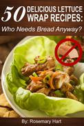 50 Delicious Lettuce Wrap Recipes: Who Needs Bread Anyway?