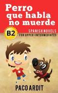 Perro que habla no muerde - Spanish Readers for Upper Intermediates (B2)